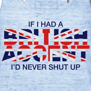 If I Had a British Accent I'd Never Shut Up - Women's Flowy Tank Top by Bella