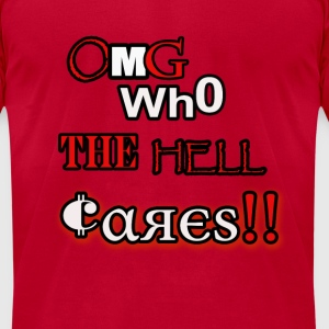 omg who the hell cares - Men's T-Shirt by American Apparel