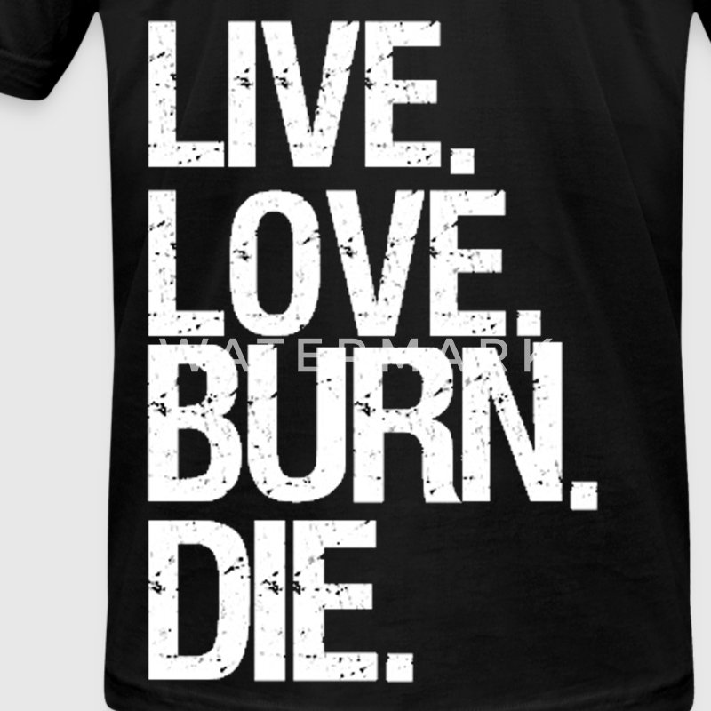 Live. Love. Burn. Die. - Men's T-Shirt by American Apparel