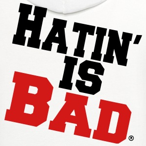 Hatin' Is Bad T-Shirts - Contrast Hoodie