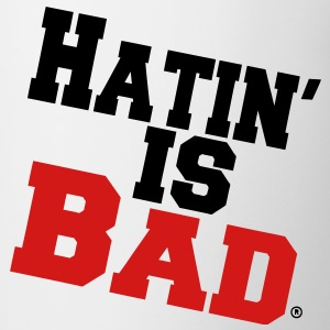 Hatin' Is Bad T-Shirts - Coffee/Tea Mug
