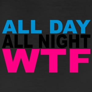 All Day all Night WTF T-Shirts - Leggings