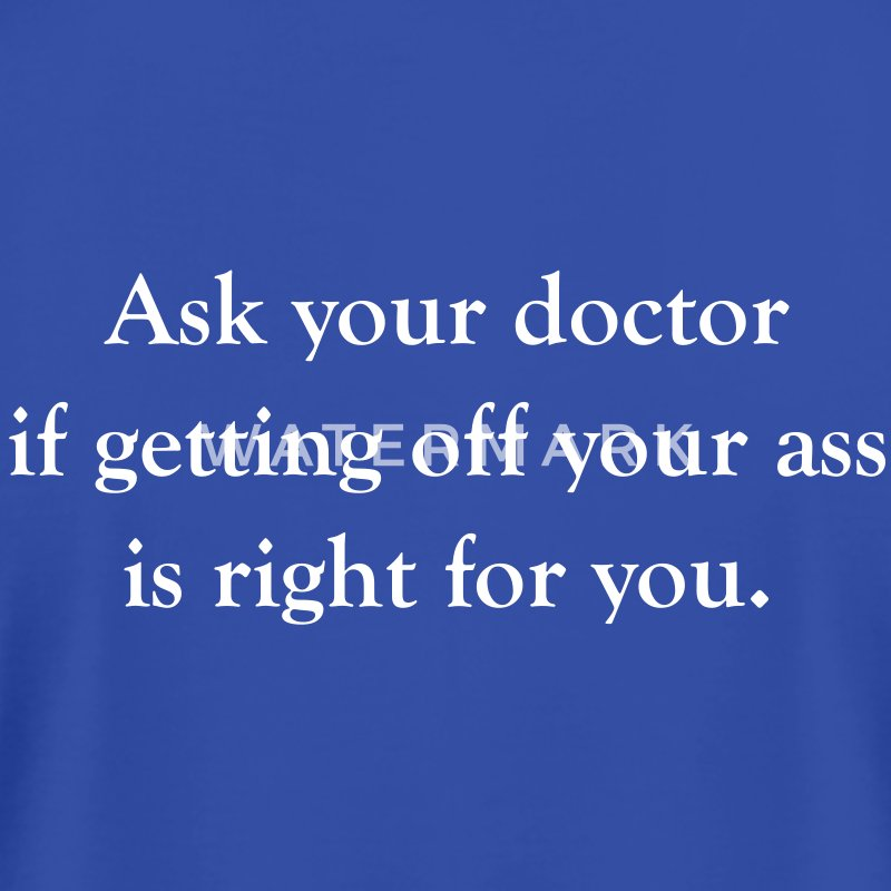 Ask your doctor if getting off your ass is right f - Men's T-Shirt by American Apparel