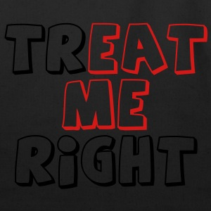 Treat Me Right- Guys T-Shirts - Eco-Friendly Cotton Tote