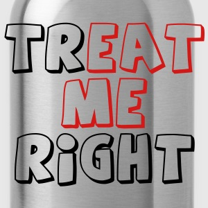 Treat Me Right- Guys T-Shirts - Water Bottle