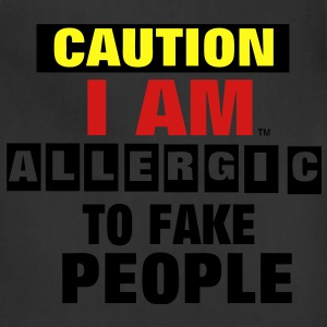 CAUTION I AM ALLERGIC TO FAKE PEOPLE T-Shirts - Adjustable Apron