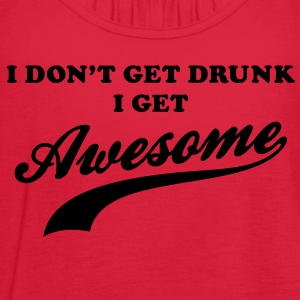 I don't get drunk I get awesome Women's T-Shirts - Women's Flowy Tank Top by Bella