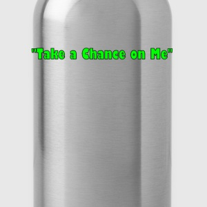 Take a Chance on Me - Water Bottle