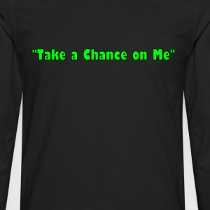 Take a Chance on Me - Men's Premium Long Sleeve T-Shirt