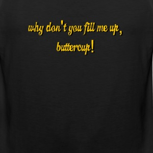 Why don't you fill me up, buttercup! - Men's Premium Tank