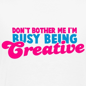 Don't BOTHER me I'm being CREATIVE! Hoodies - Men's Premium T-Shirt
