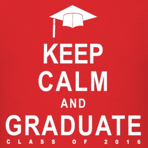 Keep Calm and Graduate 2016 - Men's T-Shirt