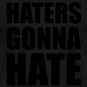 Haters Gonna Hate Hoodies - Men's Premium T-Shirt