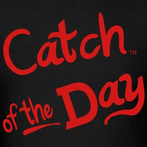 Catch Of The Day Hoodies - Men's T-Shirt