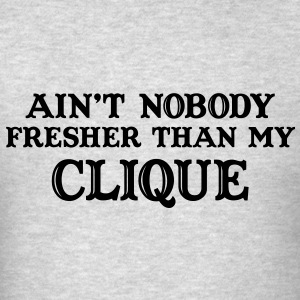 Ain't nobody fresher than my clique Long Sleeve Sh - Men's T-Shirt