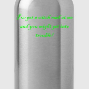 I've Got A Witch Mad At Me  T-Shirts - Water Bottle