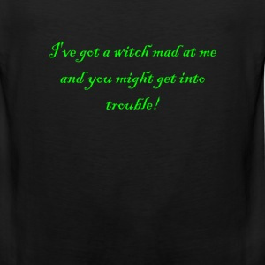 I've Got A Witch Mad At Me  T-Shirts - Men's Premium Tank