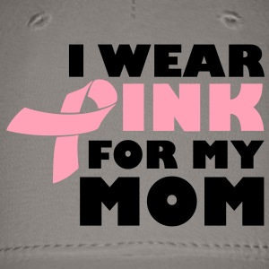 I Wear Pink For My Mom - Breast Cancer Women's T-Shirts - Baseball Cap