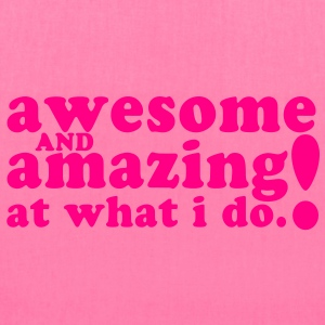 AWESOME and AMAZING at what I do! Tanks - Tote Bag