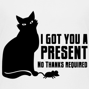 CAT I got a present for you- no thanks required Kids' Shirts - Toddler Premium T-Shirt