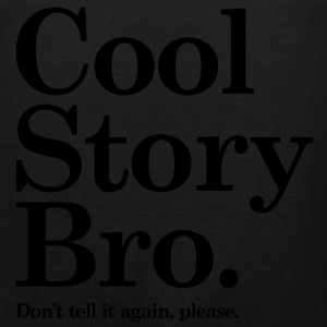 Cool Story Bro - Dont tell it again, please Long Sleeve Shirts - Men's Premium Tank
