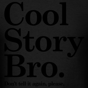 Cool Story Bro - Dont tell it again, please Hoodies - Men's T-Shirt