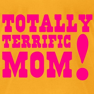 TOTALLY TERRIFIC MOM! Bags  - Men's T-Shirt by American Apparel