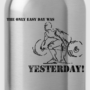 The Only Easy Day Was Yesterday T-Shirt - Water Bottle