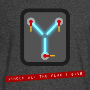 Behold all the Flux I Give Design Women's T-Shirts - Men's Long Sleeve T-Shirt