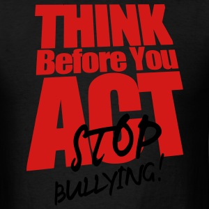 THINK BEFORE YOU ACT STOP BULLYING! Hoodies - Men's T-Shirt