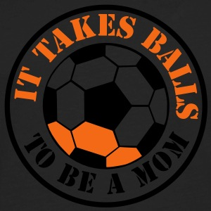 IT TAKES BALLS TO BE A MOM funny soccer sports T-Shirts - Men's Premium Long Sleeve T-Shirt