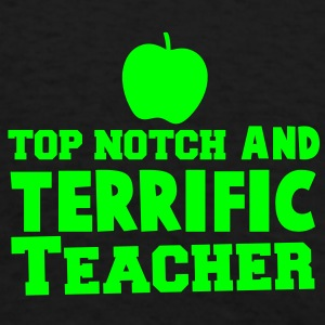 TOP NOTCH and TERRIFIC Teacher with apple Zip Hoodies/Jackets - Men's T-Shirt