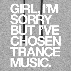 Girl, I'm Sorry But I've Chosen Trance Music T-Shirts - Colorblock Hoodie