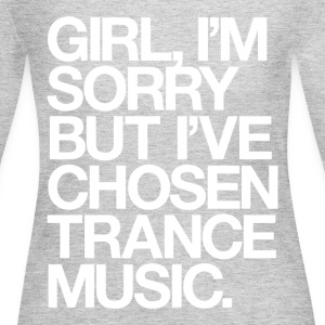 Girl, I'm Sorry But I've Chosen Trance Music T-Shirts - Women's Long Sleeve Jersey T-Shirt