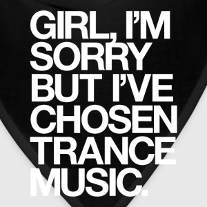 Girl, I'm Sorry But I've Chosen Trance Music T-Shirts - Bandana