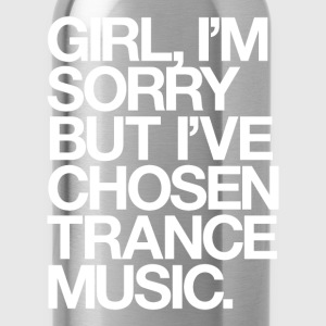 Girl, I'm Sorry But I've Chosen Trance Music T-Shirts - Water Bottle