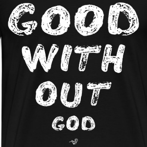 GOOD WITHOUT god by Tai's Tees - Men's Premium T-Shirt