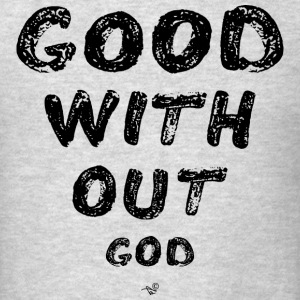 GOOD WITHOUT god by Tai's Tees - Men's T-Shirt