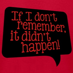 If I don't remember, it didn't happen! Tanks - Men's T-Shirt by American Apparel