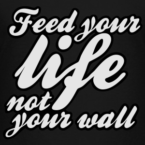 feed your life not your wall Kids' Shirts - Toddler Premium T-Shirt