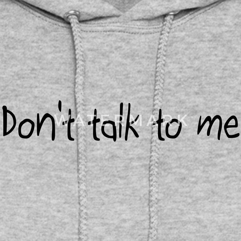 Don't talk to me Hoodies - Women's Hoodie