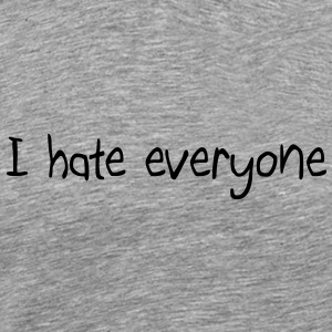 I hate everyone Hoodies - Men's Premium T-Shirt