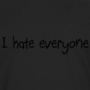 I hate everyone Hoodies - Men's Premium Long Sleeve T-Shirt