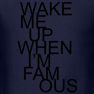 wake me up when I'm famous - Men's T-Shirt