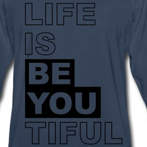 Life is BE YOU- tiful, beautiful - Men's Premium Long Sleeve T-Shirt