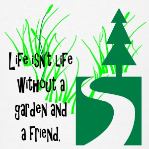 Life isn't life without a garden and a friend - Men's T-Shirt