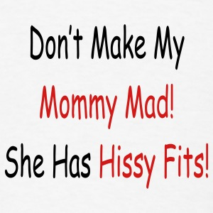 Don't make my mommy mad she has hissy fits - Men's T-Shirt