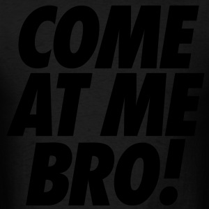 Come At Me  Bro Hoodies - Men's T-Shirt