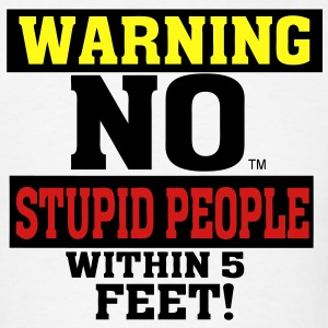 WARNING: NO STUPID PEOPLE WITHIN 5 FEET! Hoodies - Men's T-Shirt