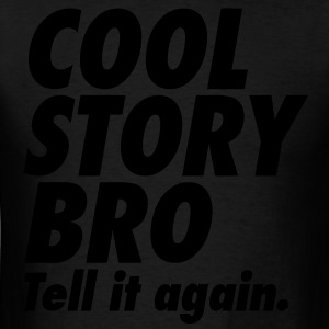 Cool Story Bro Tell It Again Hoodies - Men's T-Shirt